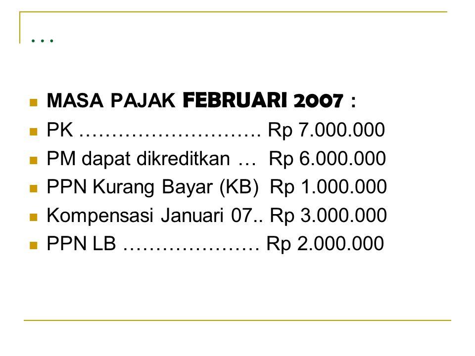 … MASA PAJAK FEBRUARI 2007 : PK ………………………. Rp 7.000.000