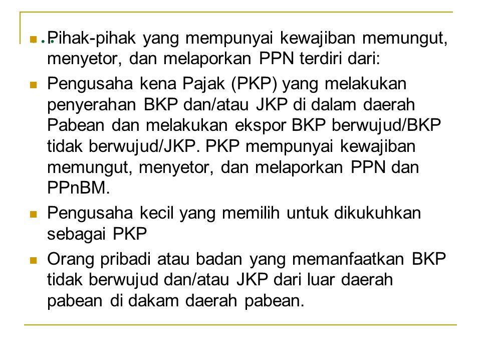 … Pihak-pihak yang mempunyai kewajiban memungut, menyetor, dan melaporkan PPN terdiri dari: