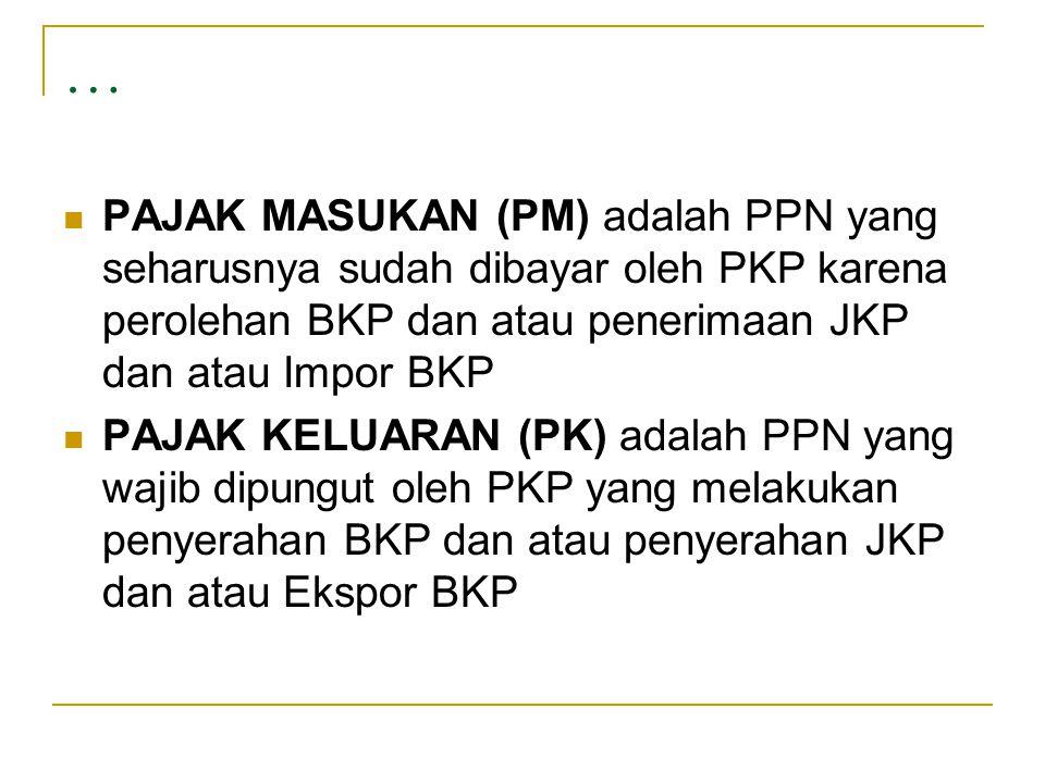 … PAJAK MASUKAN (PM) adalah PPN yang seharusnya sudah dibayar oleh PKP karena perolehan BKP dan atau penerimaan JKP dan atau Impor BKP.