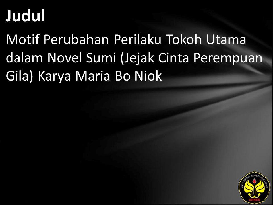 Judul Motif Perubahan Perilaku Tokoh Utama dalam Novel Sumi (Jejak Cinta Perempuan Gila) Karya Maria Bo Niok.