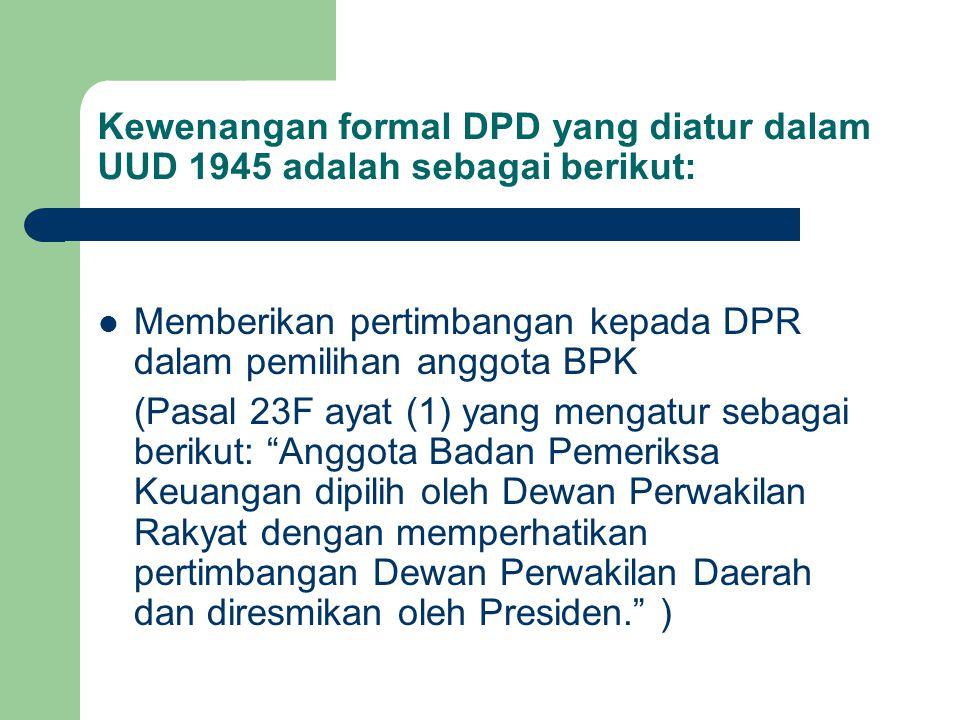 Kewenangan formal DPD yang diatur dalam UUD 1945 adalah sebagai berikut: