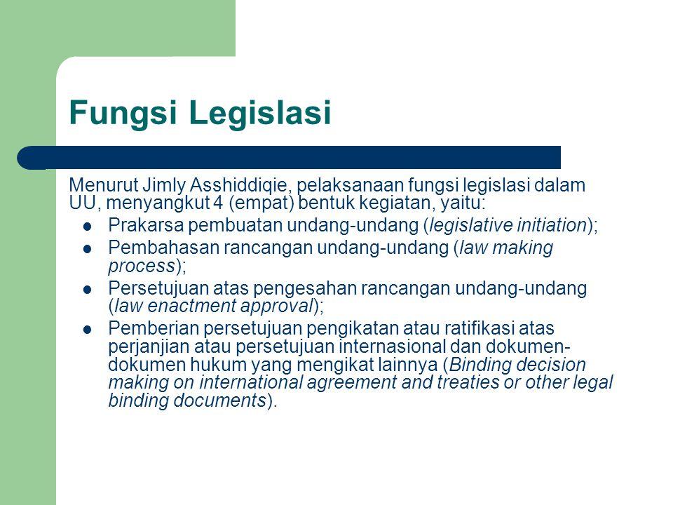 Fungsi Legislasi Menurut Jimly Asshiddiqie, pelaksanaan fungsi legislasi dalam UU, menyangkut 4 (empat) bentuk kegiatan, yaitu: