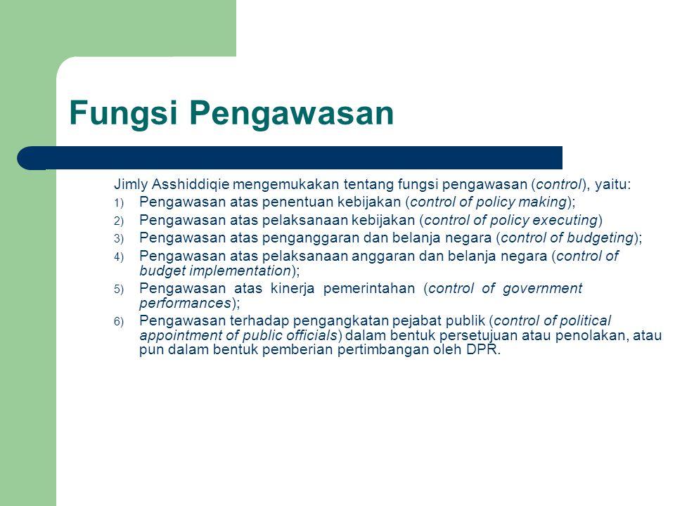 Fungsi Pengawasan Jimly Asshiddiqie mengemukakan tentang fungsi pengawasan (control), yaitu: