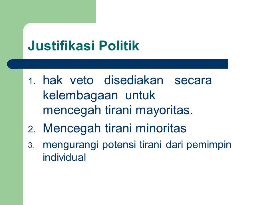 Justifikasi Politik hak veto disediakan secara kelembagaan untuk mencegah tirani mayoritas.