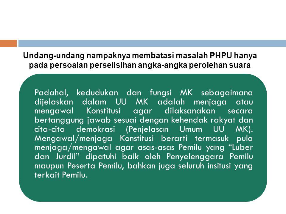 Undang-undang nampaknya membatasi masalah PHPU hanya pada persoalan perselisihan angka-angka perolehan suara