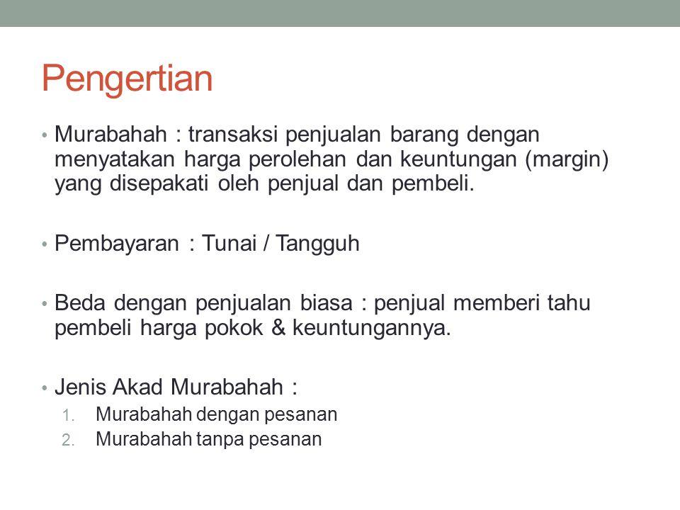 Pengertian Murabahah : transaksi penjualan barang dengan menyatakan harga perolehan dan keuntungan (margin) yang disepakati oleh penjual dan pembeli.