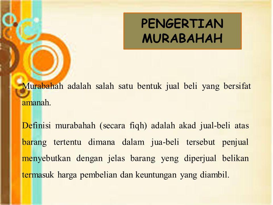 PENGERTIAN MURABAHAH Murabahah adalah salah satu bentuk jual beli yang bersifat amanah.