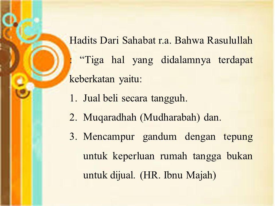 Hadits Dari Sahabat r.a. Bahwa Rasulullah : Tiga hal yang didalamnya terdapat keberkatan yaitu:
