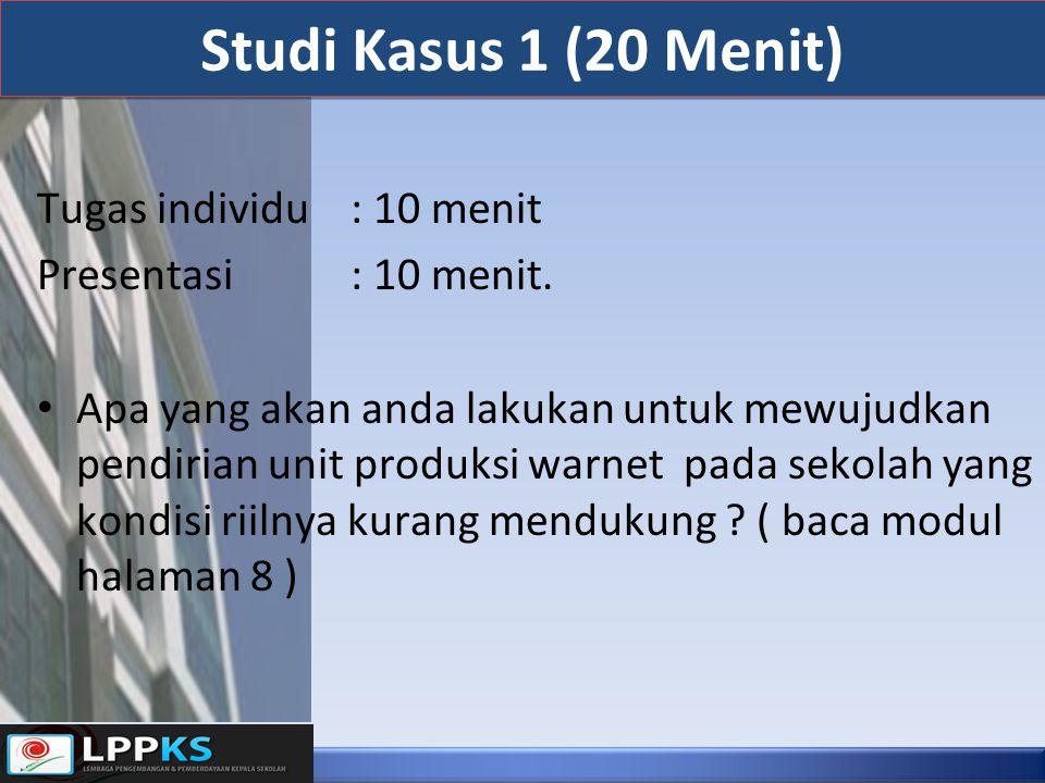 Studi Kasus 1 (20 Menit) Tugas individu : 10 menit