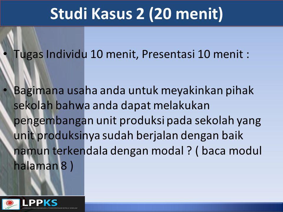 Studi Kasus 2 (20 menit) Tugas Individu 10 menit, Presentasi 10 menit :