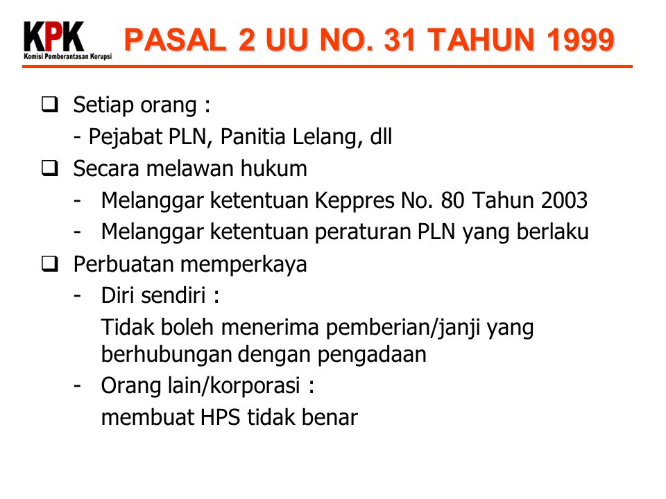 PASAL 2 UU NO. 31 TAHUN 1999 Setiap orang :
