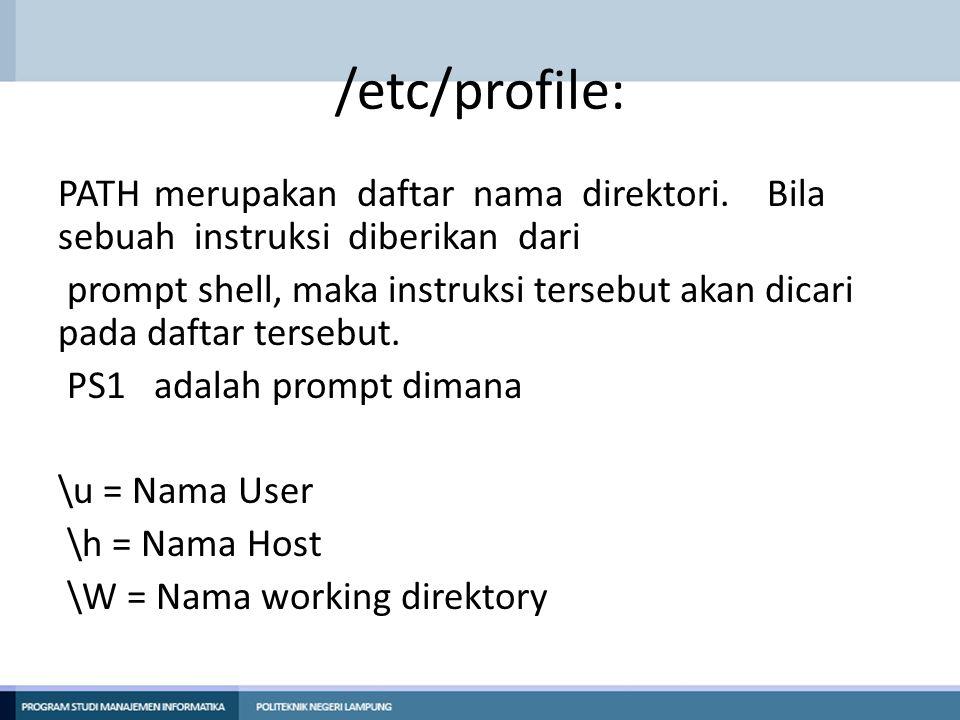 /etc/profile: PATH merupakan daftar nama direktori. Bila sebuah instruksi diberikan dari.