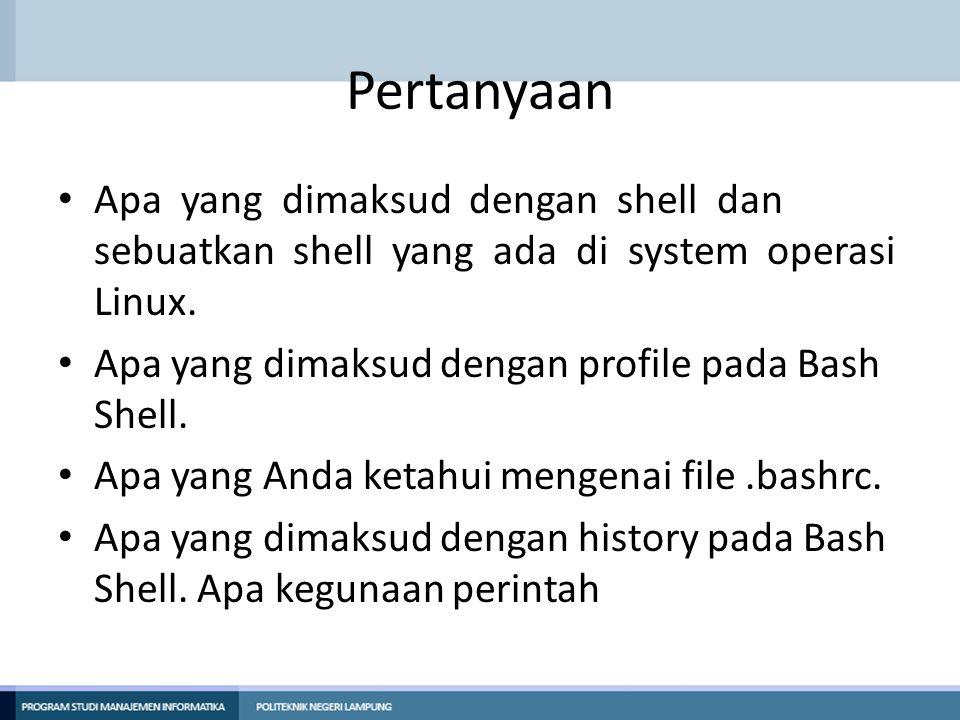 Pertanyaan Apa yang dimaksud dengan shell dan sebuatkan shell yang ada di system operasi Linux.