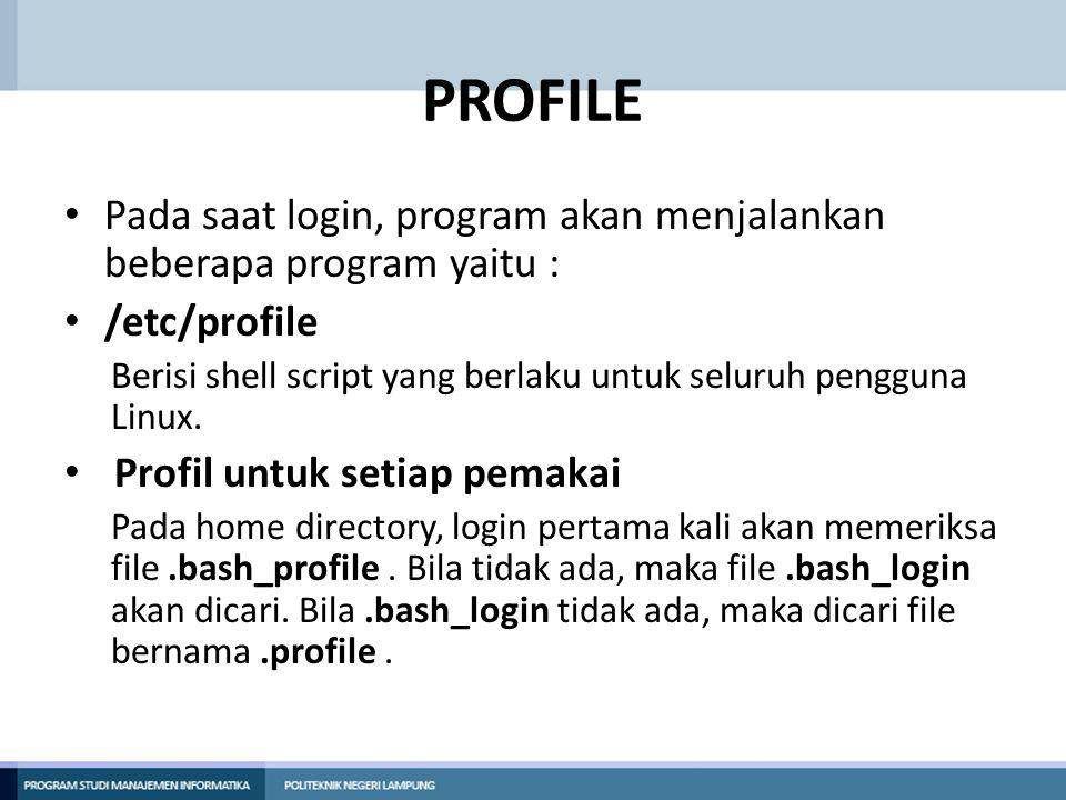 PROFILE Pada saat login, program akan menjalankan beberapa program yaitu : /etc/profile.