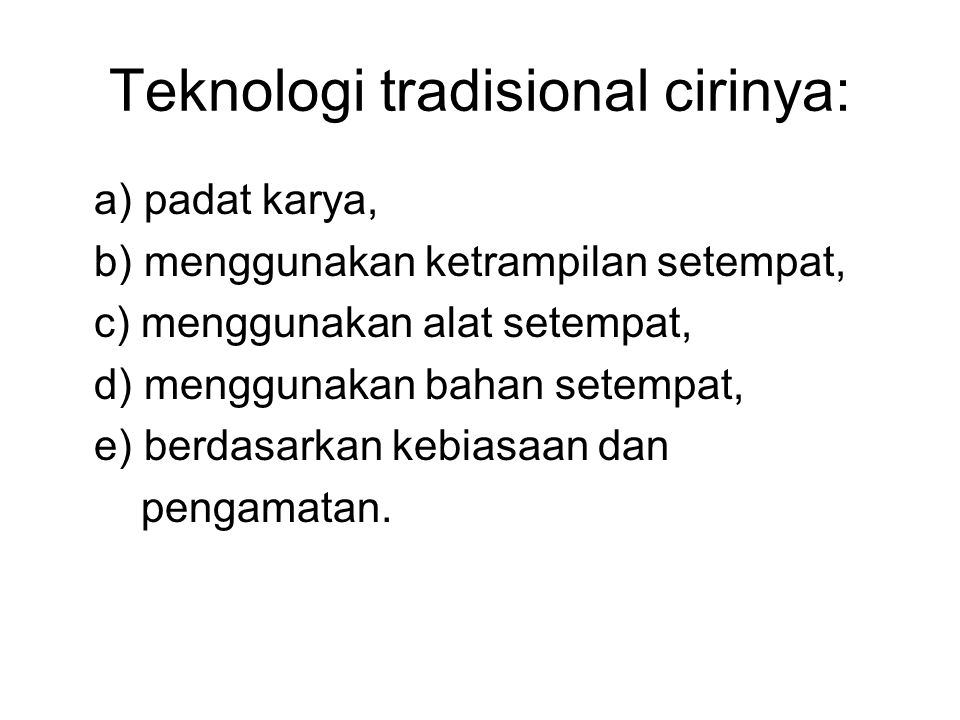 Teknologi tradisional cirinya: