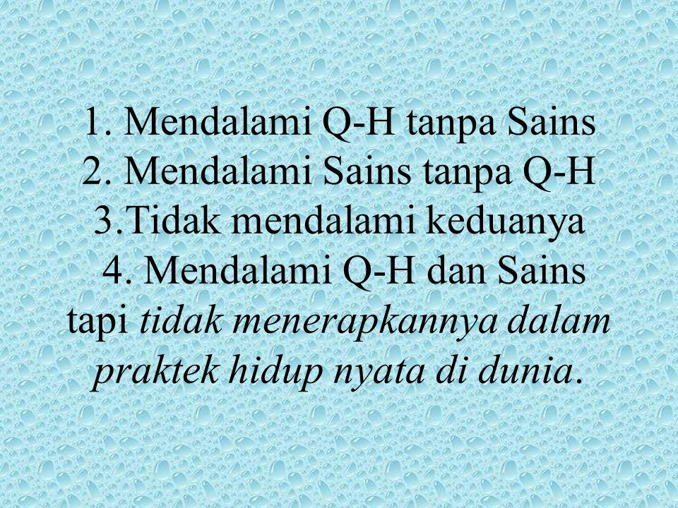 1. Mendalami Q-H tanpa Sains 2. Mendalami Sains tanpa Q-H 3