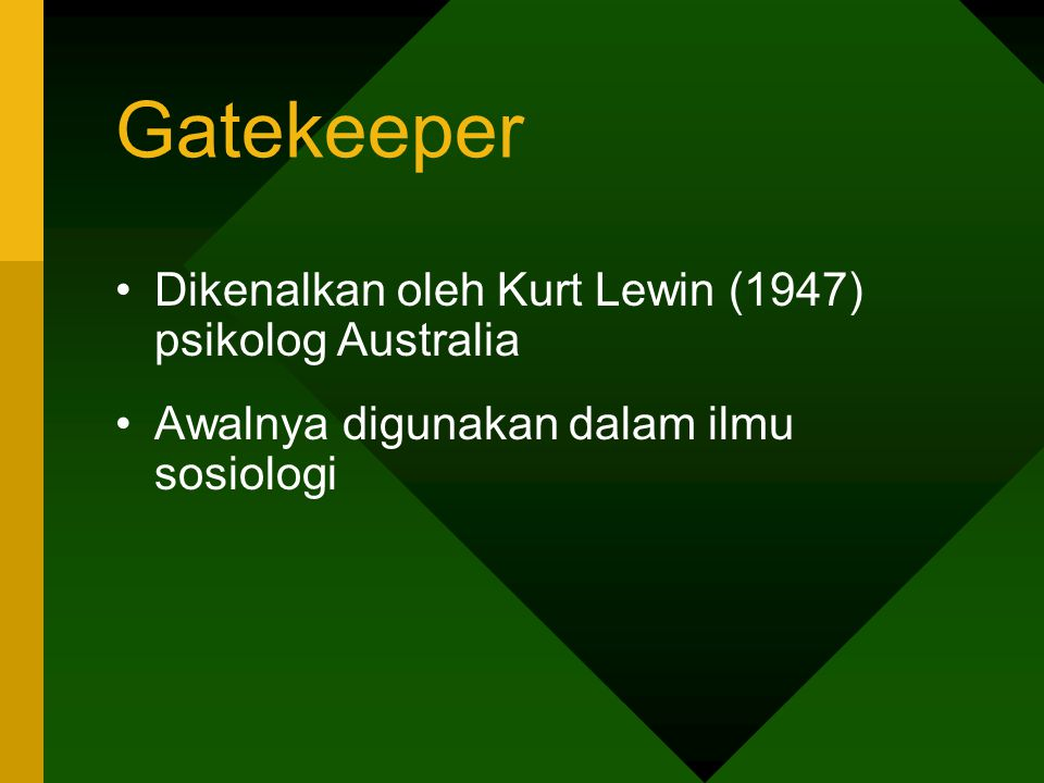 Gatekeeper Dikenalkan oleh Kurt Lewin (1947) psikolog Australia