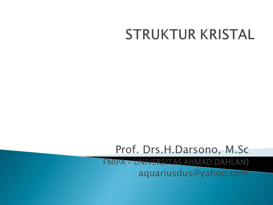 STRUKTUR KRISTAL Prof. Drs.H.Darsono, M.Sc aquariusdus@yahoo.com