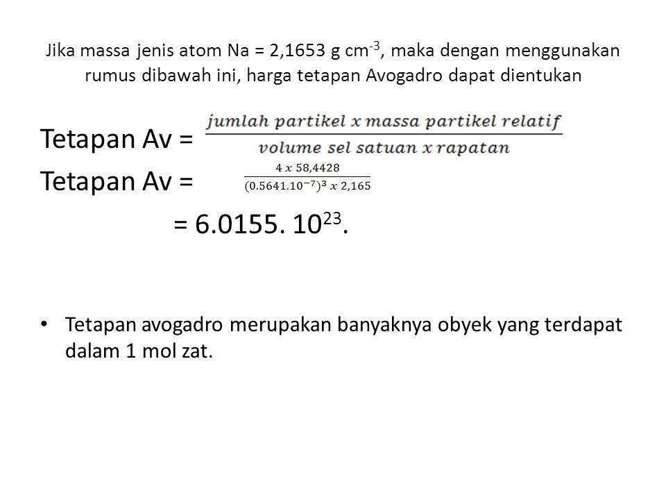 Jika massa jenis atom Na = 2,1653 g cm-3, maka dengan menggunakan rumus dibawah ini, harga tetapan Avogadro dapat dientukan