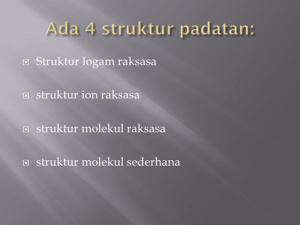 Ada 4 struktur padatan: Struktur logam raksasa struktur ion raksasa