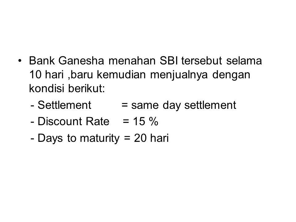 Bank Ganesha menahan SBI tersebut selama 10 hari ,baru kemudian menjualnya dengan kondisi berikut: