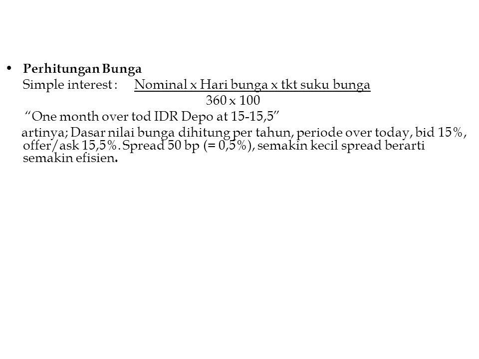 Perhitungan Bunga Simple interest : Nominal x Hari bunga x tkt suku bunga. 360 x 100. One month over tod IDR Depo at 15-15,5