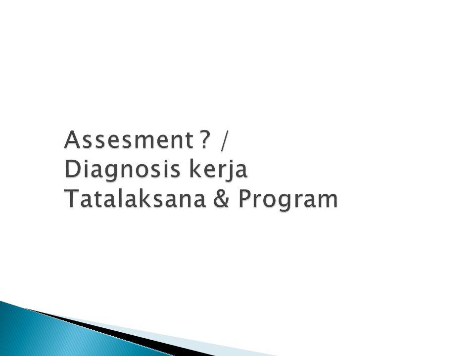 Assesment / Diagnosis kerja Tatalaksana & Program