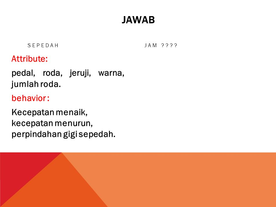 Jawab Attribute: pedal, roda, jeruji, warna, jumlah roda. behavior :