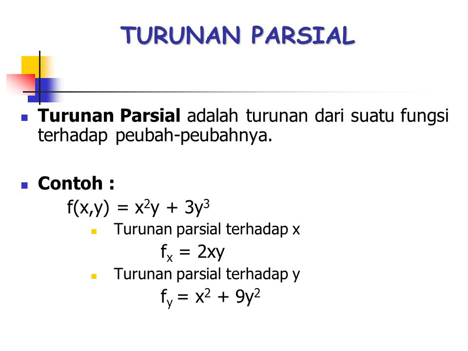 TURUNAN PARSIAL Turunan Parsial adalah turunan dari suatu fungsi terhadap peubah-peubahnya. Contoh :