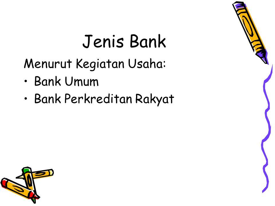 Jenis Bank Menurut Kegiatan Usaha: Bank Umum Bank Perkreditan Rakyat