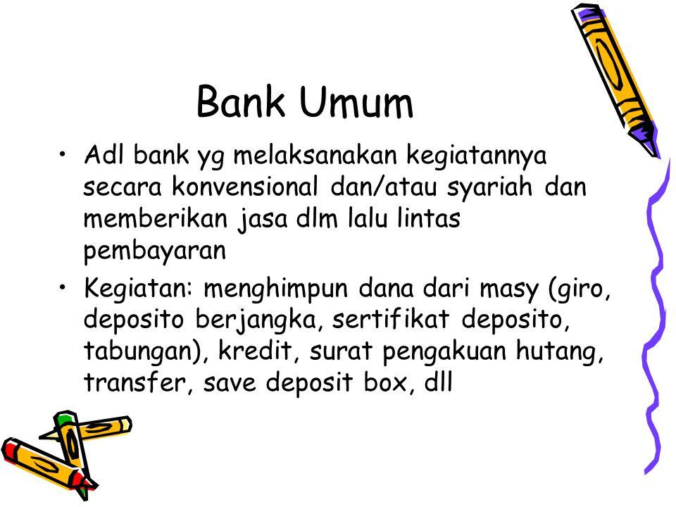 Bank Umum Adl bank yg melaksanakan kegiatannya secara konvensional dan/atau syariah dan memberikan jasa dlm lalu lintas pembayaran.