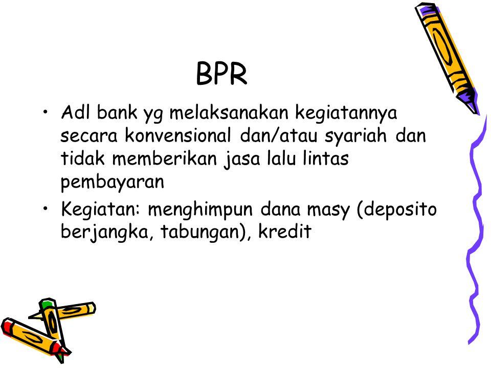 BPR Adl bank yg melaksanakan kegiatannya secara konvensional dan/atau syariah dan tidak memberikan jasa lalu lintas pembayaran.
