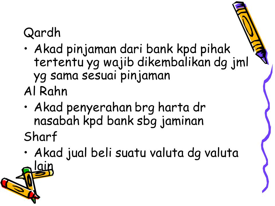 Qardh Akad pinjaman dari bank kpd pihak tertentu yg wajib dikembalikan dg jml yg sama sesuai pinjaman.