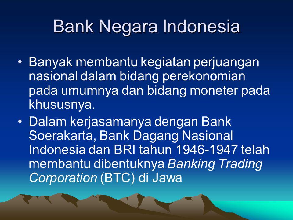 Bank Negara Indonesia Banyak membantu kegiatan perjuangan nasional dalam bidang perekonomian pada umumnya dan bidang moneter pada khususnya.
