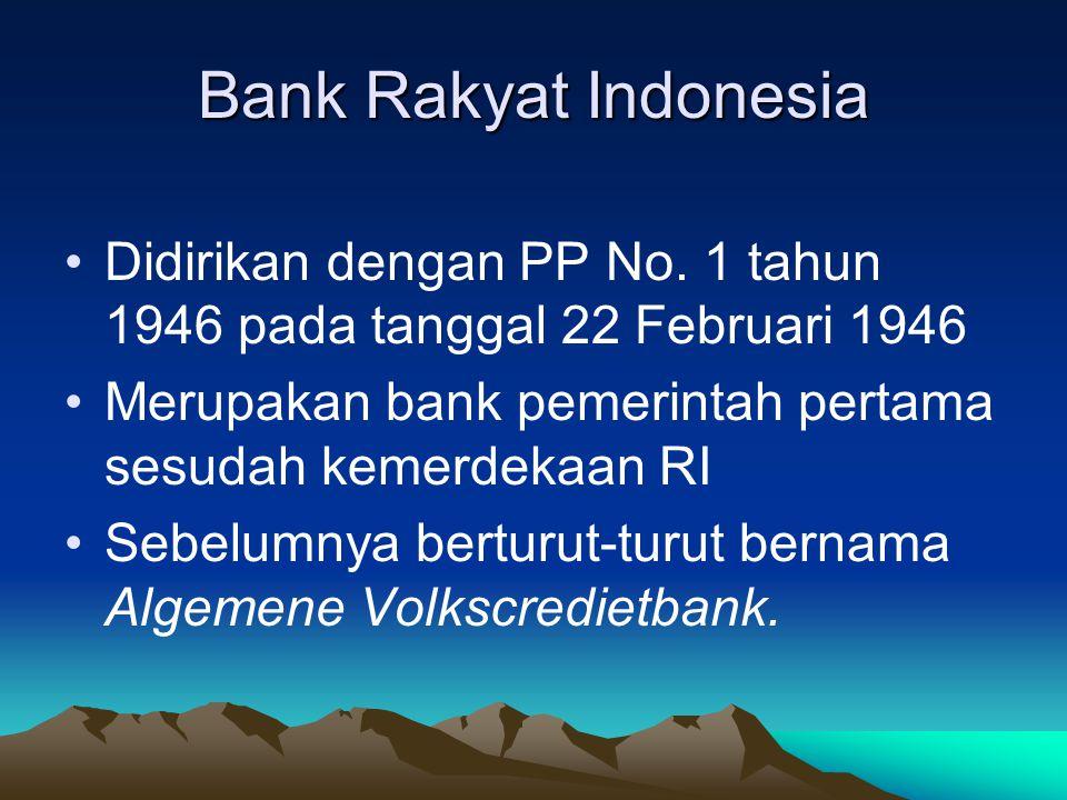 Bank Rakyat Indonesia Didirikan dengan PP No. 1 tahun 1946 pada tanggal 22 Februari 1946. Merupakan bank pemerintah pertama sesudah kemerdekaan RI.