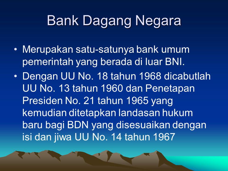 Bank Dagang Negara Merupakan satu-satunya bank umum pemerintah yang berada di luar BNI.