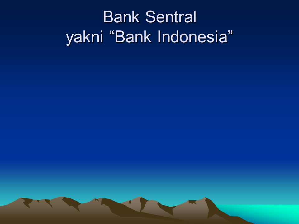 Bank Sentral yakni Bank Indonesia