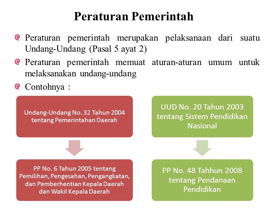 Peraturan Pemerintah Peraturan pemerintah merupakan pelaksanaan dari suatu Undang-Undang (Pasal 5 ayat 2)