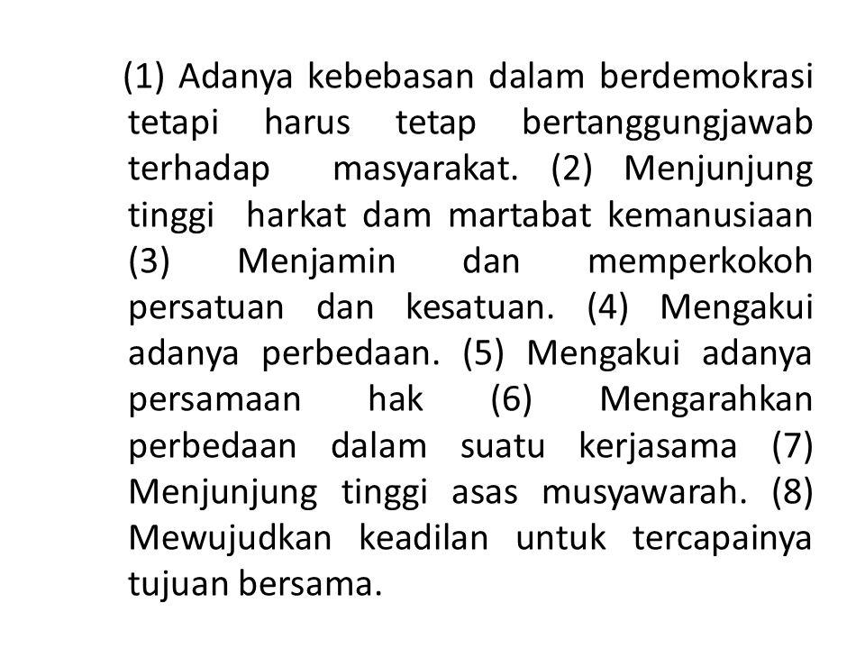 (1) Adanya kebebasan dalam berdemokrasi tetapi harus tetap bertanggungjawab terhadap masyarakat.
