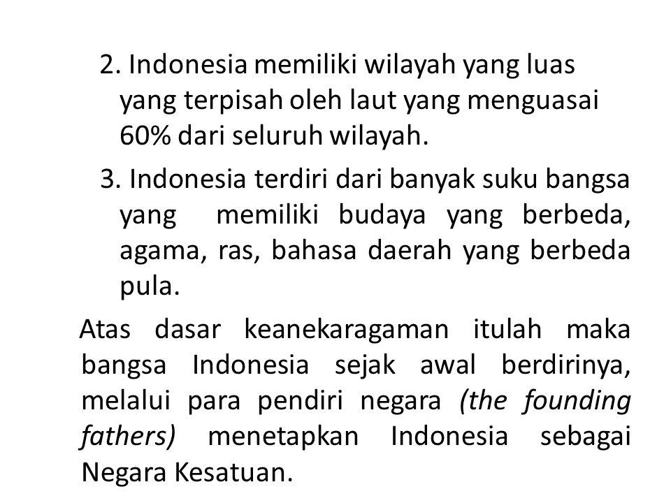 2. Indonesia memiliki wilayah yang luas yang terpisah oleh laut yang menguasai 60% dari seluruh wilayah.