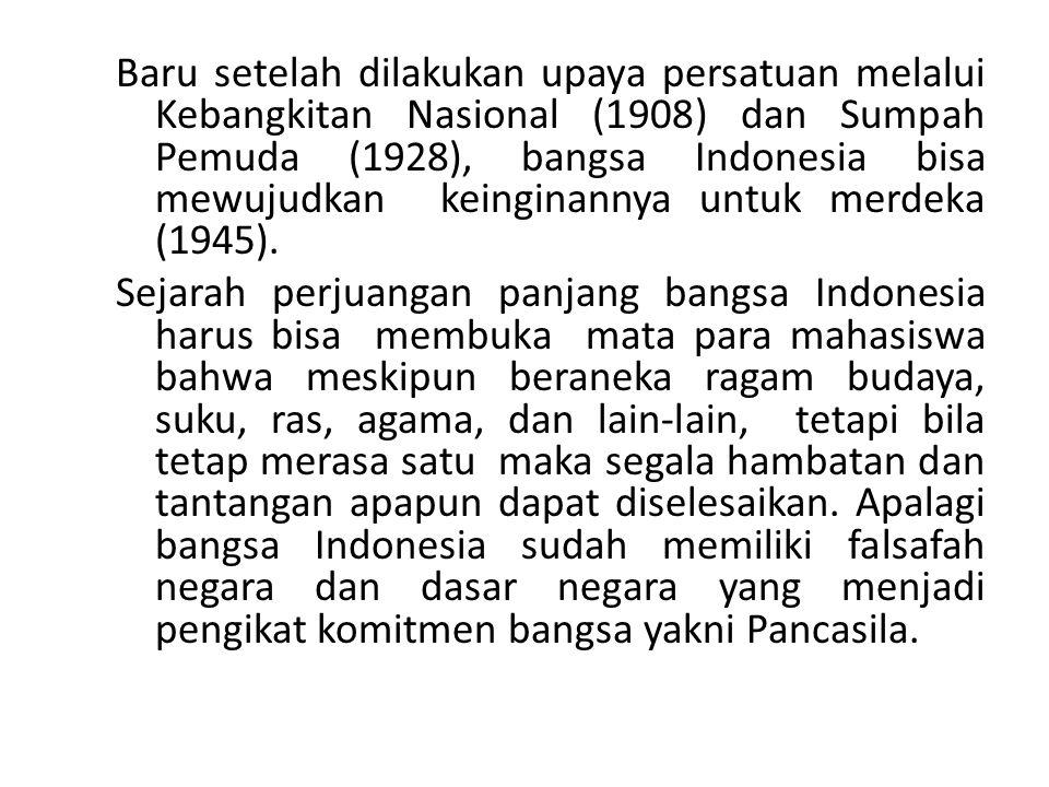 Baru setelah dilakukan upaya persatuan melalui Kebangkitan Nasional (1908) dan Sumpah Pemuda (1928), bangsa Indonesia bisa mewujudkan keinginannya untuk merdeka (1945).