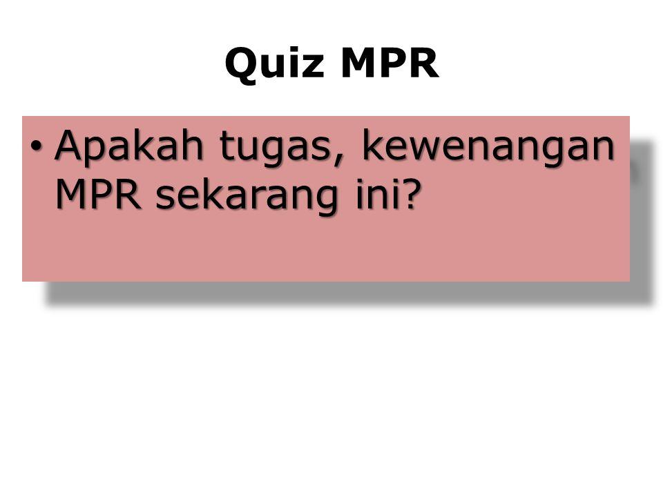 Quiz MPR Apakah tugas, kewenangan MPR sekarang ini