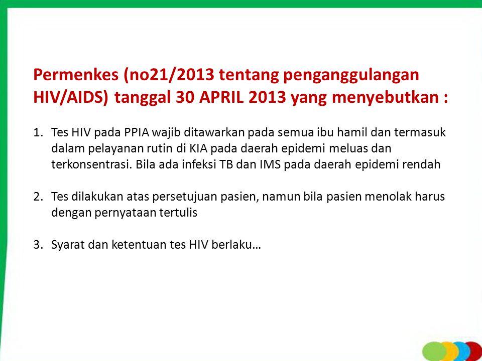 Permenkes (no21/2013 tentang penganggulangan HIV/AIDS) tanggal 30 APRIL 2013 yang menyebutkan :