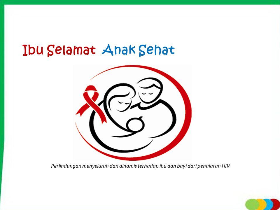 Ibu Selamat Anak Sehat Perlindungan menyeluruh dan dinamis terhadap ibu dan bayi dari penularan HIV.