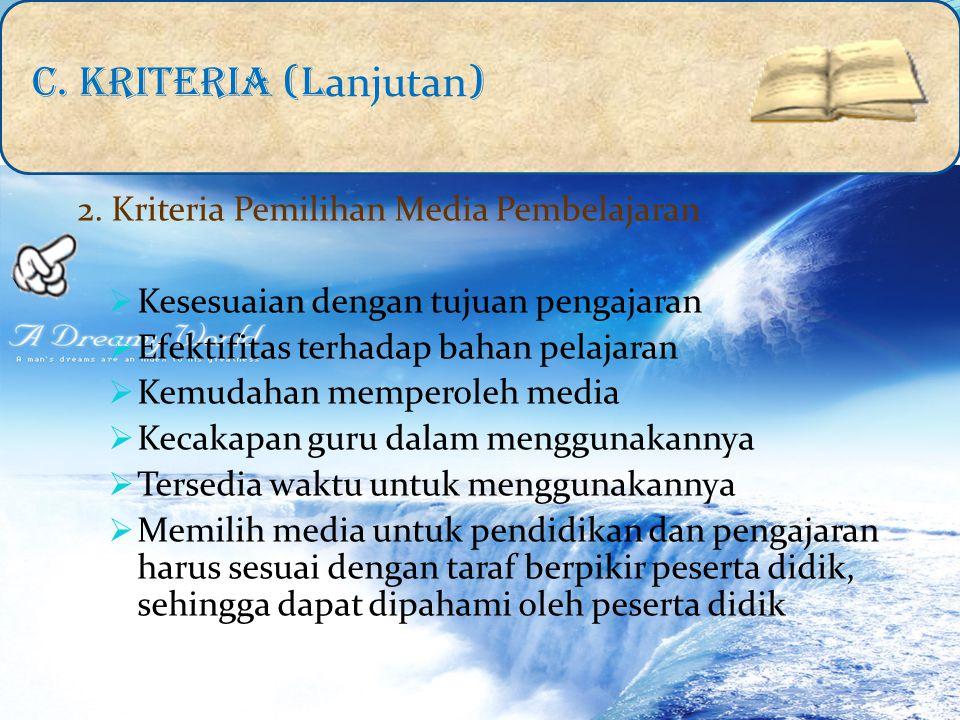C. KRITERIA (lanjutan) 2. Kriteria Pemilihan Media Pembelajaran