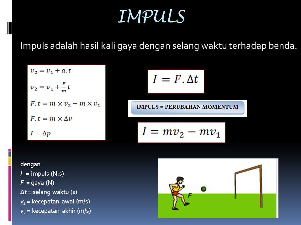 IMPULS Impuls adalah hasil kali gaya dengan selang waktu terhadap benda. dengan: I = impuls (N.s)