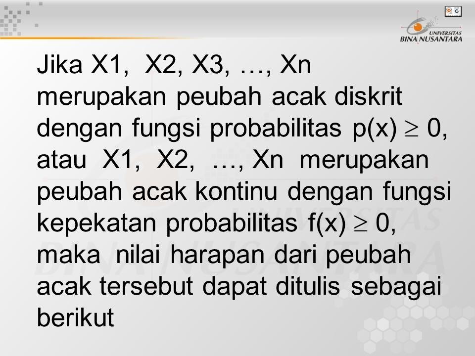 Jika X1, X2, X3, …, Xn merupakan peubah acak diskrit dengan fungsi probabilitas p(x)  0, atau X1, X2, …, Xn merupakan peubah acak kontinu dengan fungsi kepekatan probabilitas f(x)  0, maka nilai harapan dari peubah acak tersebut dapat ditulis sebagai berikut