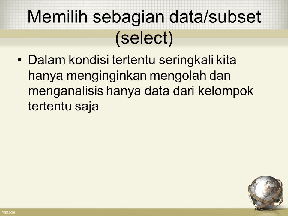 Memilih sebagian data/subset (select)