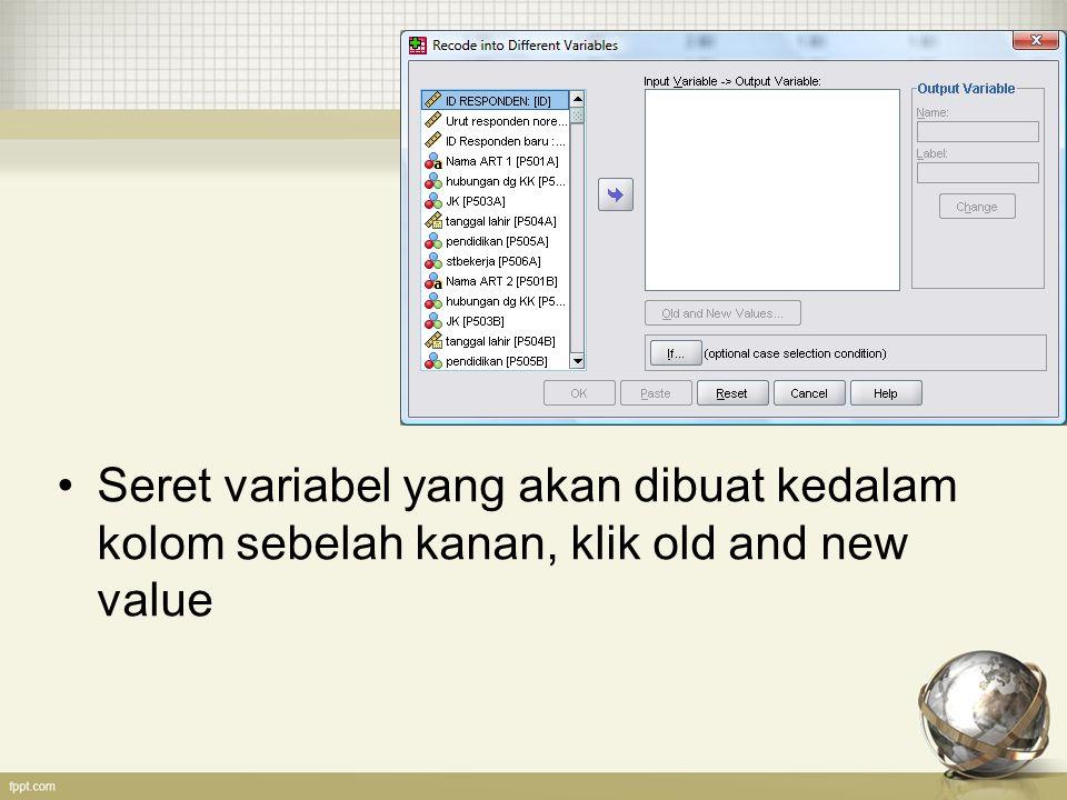 Seret variabel yang akan dibuat kedalam kolom sebelah kanan, klik old and new value