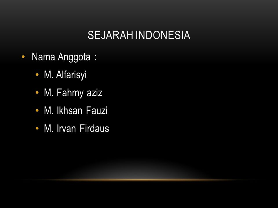 Sejarah indonesia Nama Anggota : M. Alfarisyi M. Fahmy aziz